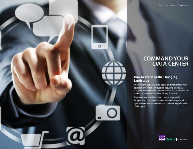 COMMAND YOUR DATA CENTER How to Thrive In the Changing Landscape The demands to virtualize, scale, and implement new appli...