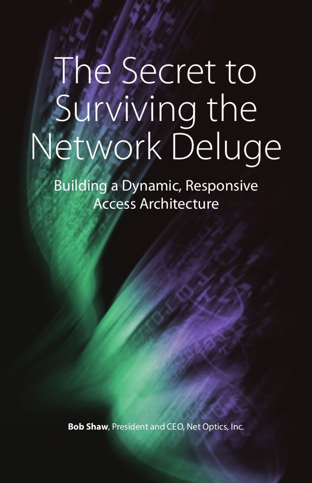 The Secret to Surviving the Network Deluge Building a Dynamic, Responsive Access Architecture  Bob Shaw, President and CEO...