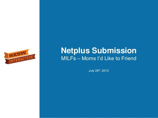Netplus Submission MILFs – Moms I'd Like to Friend July 26th, 2013
