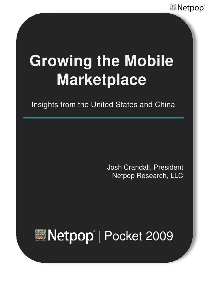 Growing the Mobile    Marketplace Insights from the United States and China                          Josh Crandall, Presid...