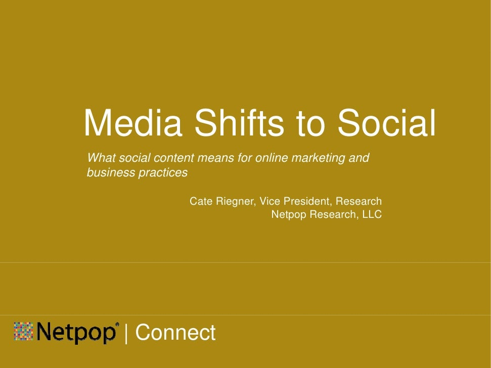 Media Shifts to Social What social content means for online marketing and business practices                    Cate Riegn...