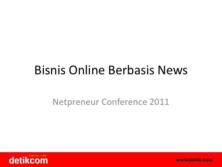 Bisnis Online Berbasis News<br />Netpreneur Conference 2011<br />