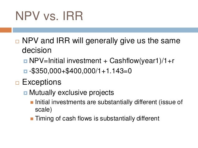 net present value npv And we have discovered the internal rate of return it is 14% for that investment because 14% made the npv zero internal rate of return so the internal rate of return is the interest rate that makes the net present value zero.