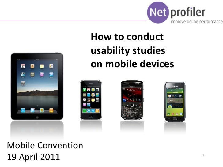 How to conduct                    usability studies                    on mobile devicesMobile Convention19 April 2011    ...