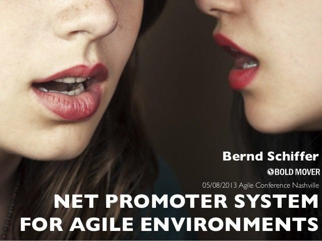 NET PROMOTER SYSTEM FOR AGILE ENVIRONMENTS 05/08/2013 Agile Conference Nashville Bernd Schiffer