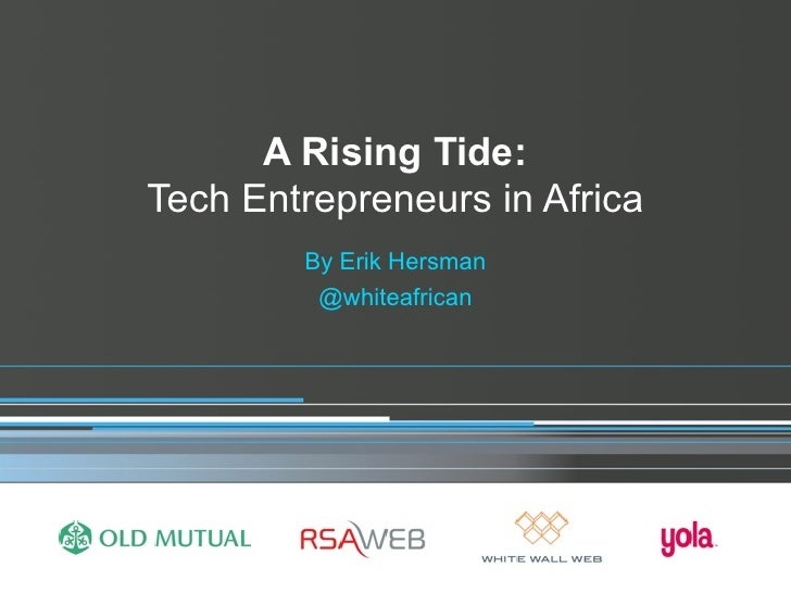 A Rising Tide: Tech Entrepreneurs in Africa         By Erik Hersman          @whiteafrican