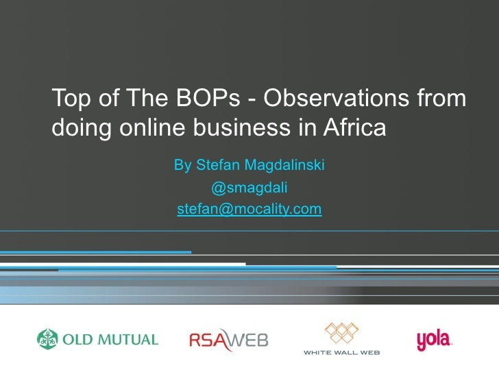 Top of The BOPs - Observations from doing online business in Africa           By Stefan Magdalinski                @smagda...