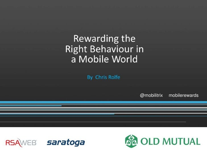 Rewarding the                              Right Behaviour in                               a Mobile World                ...