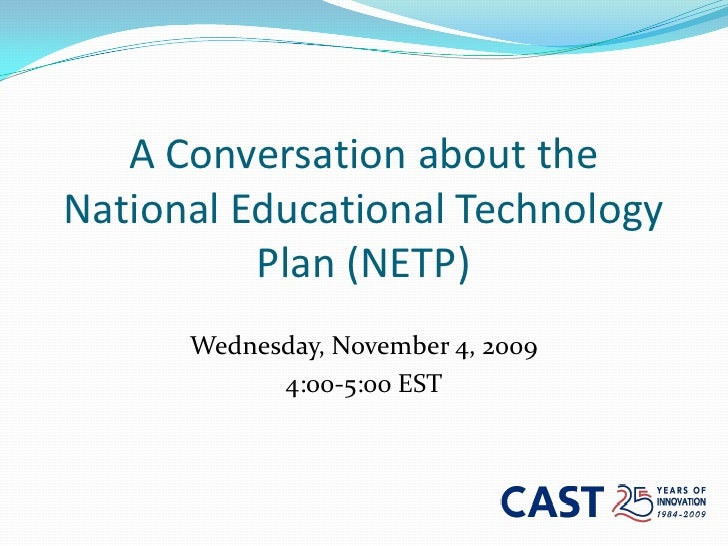 A Conversation about the National Educational Technology Plan (NETP)<br />Wednesday, November 4, 2009<br />4:00-5:00 EST<b...