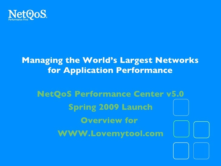 Managing the World's Largest Networks for Application Performance NetQoS Performance Center v5.0 Spring 2009 Launch Overvi...