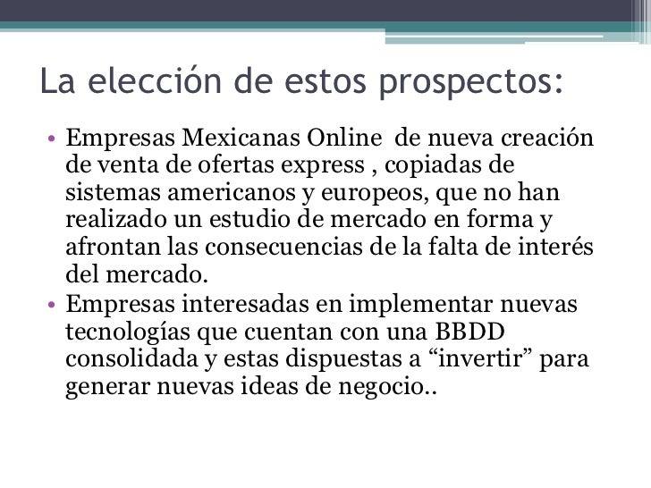 La elección de estos prospectos:• Empresas Mexicanas Online de nueva creación  de venta de ofertas express , copiadas de  ...