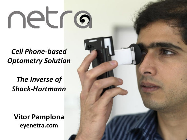 Cell Phone-basedOptometry Solution  The Inverse of Shack-Hartmann Vitor Pamplona   eyenetra.com