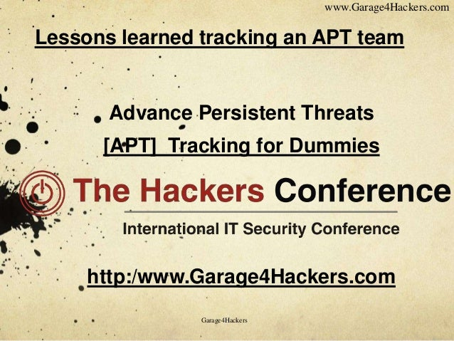 www.Garage4Hackers.com  Lessons learned tracking an APT team  Advance Persistent Threats  [APT] Tracking for Dummies  http...