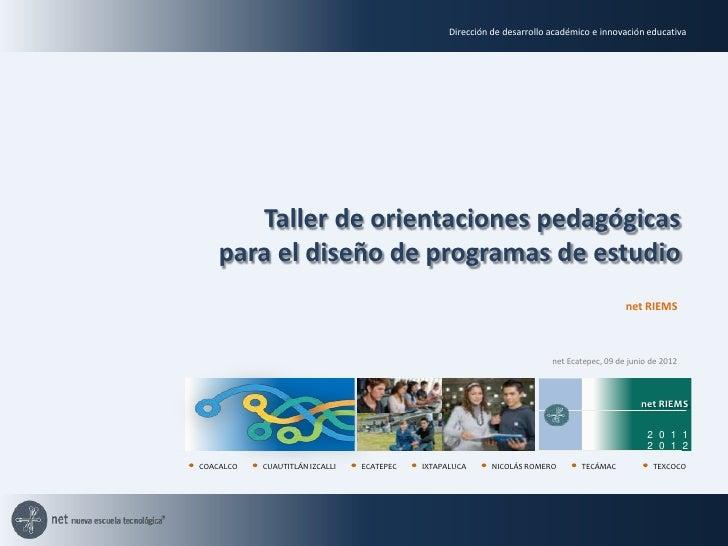 Dirección de desarrollo académico e innovación educativa       Taller de orientaciones pedagógicas    para el diseño de pr...