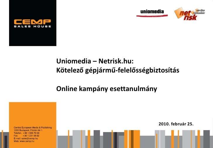 Uniomedia – Netrisk.hu: Kötelező gépjármű-felelősségbiztosítás 2009    Márkaérték- és multiplatform kutatás  Online kampán...