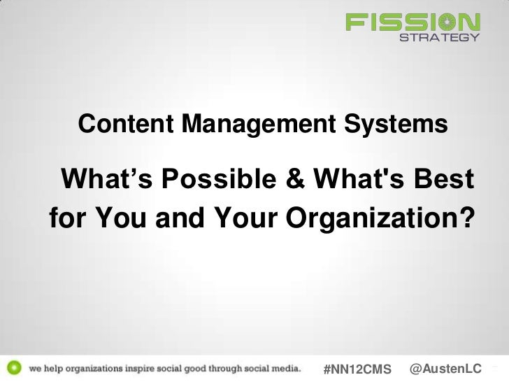 Content Management Systems What's Possible & Whats Bestfor You and Your Organization?                   #NN12CMS   @AustenLC