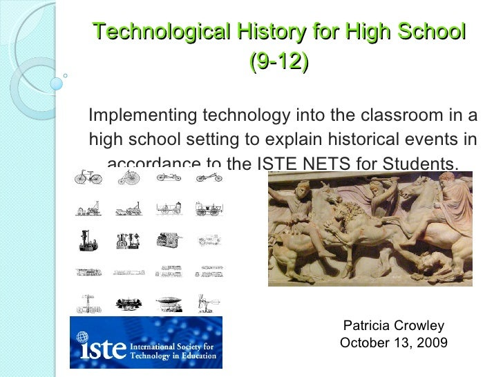 Technological History for High School (9-12) Implementing technology into the classroom in a high school setting to explai...