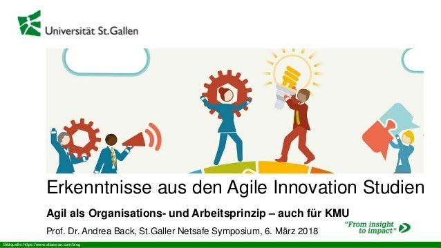 Erkenntnisse aus den Agile Innovation Studien Agil als Organisations- und Arbeitsprinzip – auch für KMU Prof. Dr. Andrea B...