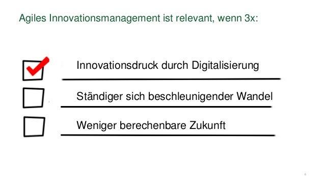 6 Agiles Innovationsmanagement ist relevant, wenn 3x: Innovationsdruck durch Digitalisierung Ständiger sich beschleunigend...