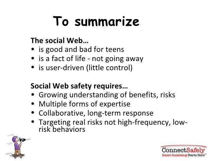 To summarize <ul><li>The social Web…   </li></ul><ul><li>is good and bad for teens </li></ul><ul><li>is a fact of life - n...