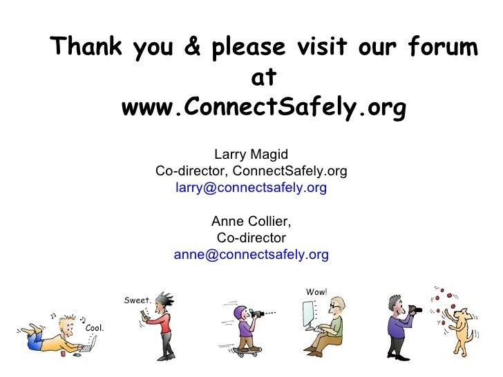 Thank you & please visit our forum at www.ConnectSafely.org <ul><li>Larry Magid </li></ul><ul><li>Co-director, ConnectSafe...