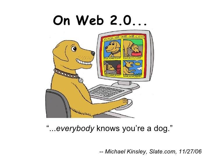 "On Web 2.0...  -- Michael Kinsley, Slate.com, 11/27/06 "" ... everybody  knows you're a dog."""