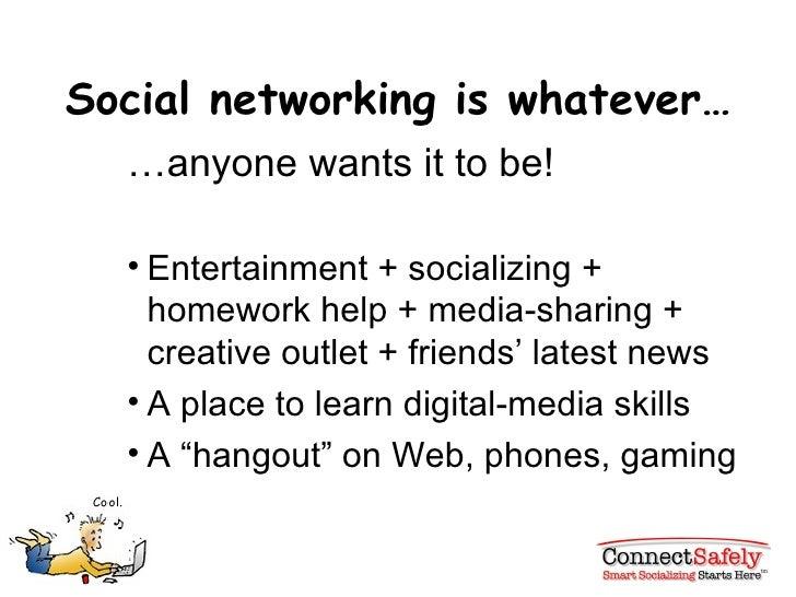Social networking is whatever… <ul><ul><ul><li>… anyone wants it to be! </li></ul></ul></ul><ul><ul><ul><li>Entertainment ...
