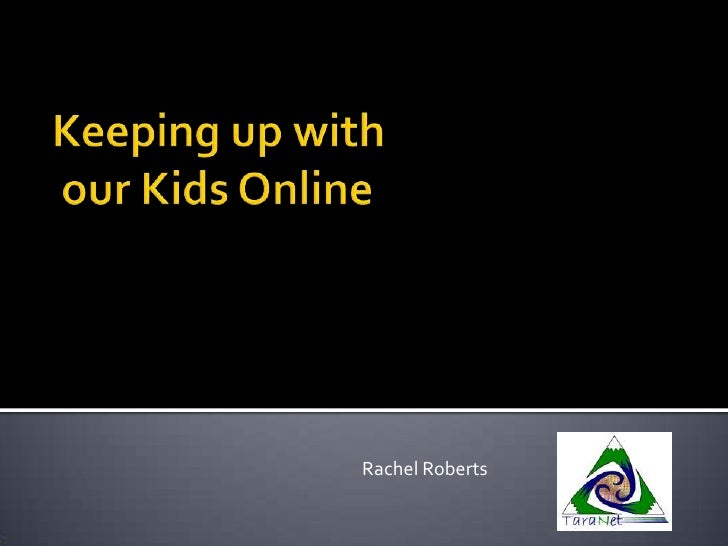 Keeping up with our Kids Online<br />Rachel Roberts<br />
