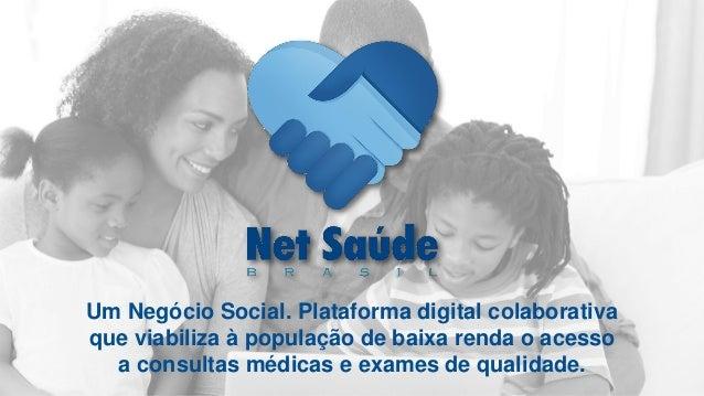 Um Negócio Social. Plataforma digital colaborativa que viabiliza à população de baixa renda o acesso a consultas médicas e...