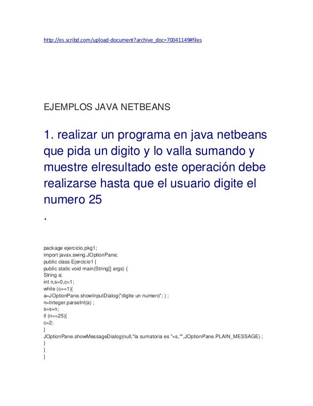 http://es.scribd.com/upload-document?archive_doc=70041149#filesEJEMPLOS JAVA NETBEANS1. realizar un programa en java netbe...