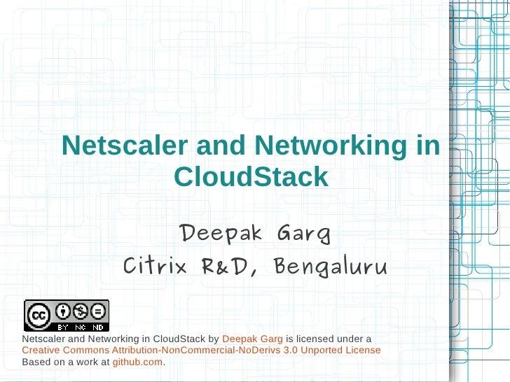 Netscaler and Networking in               CloudStack                               Deepak Garg                    Citrix R...