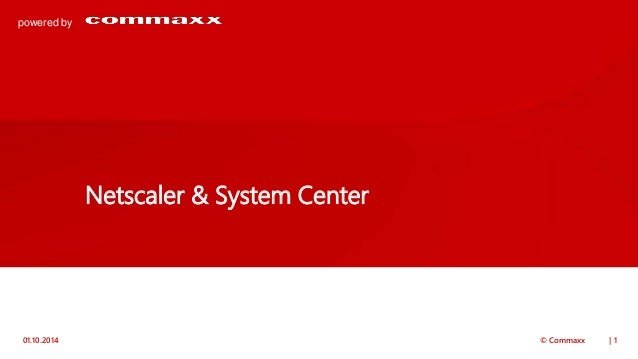 powered by  Netscaler & System Center  01.10.2014 © Commaxx | 1