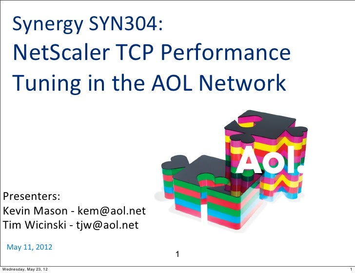 Synergy	  SYN304:	      NetScaler	  TCP	  Performance	      Tuning	  in	  the	  AOL	  NetworkPresenters:Kevin	  Mason	  -­...