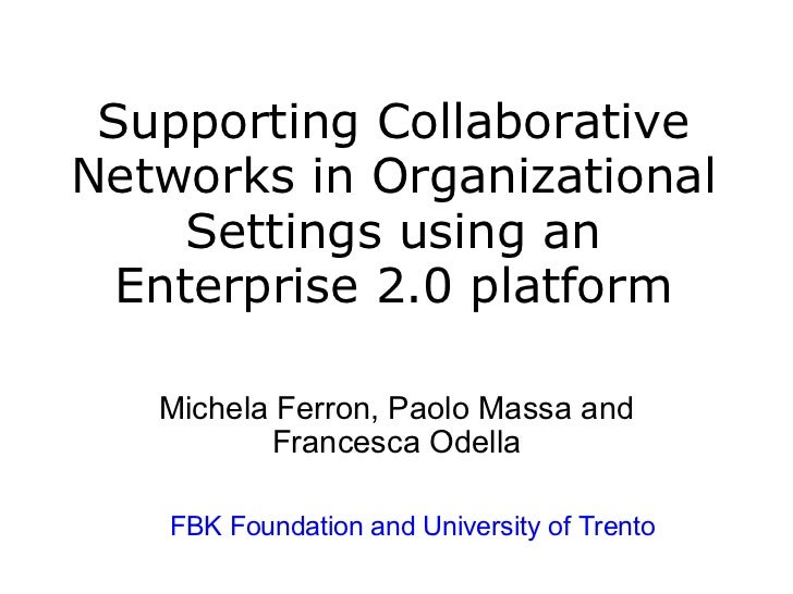 Supporting CollaborativeNetworks in Organizational     Settings using an  Enterprise 2.0 platform                       Mi...