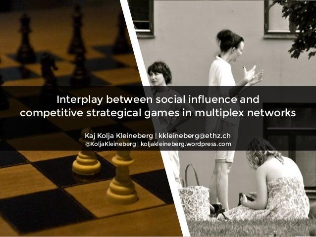 Interplay between social influence and competitive strategical games in multiplex networks Kaj Kolja Kleineberg | kkleineb...