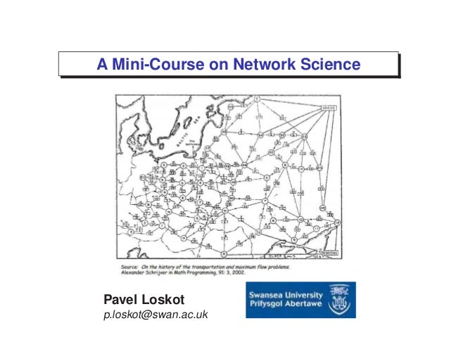 A Mini-Course on Network Science Pavel Loskot p.loskot@swan.ac.uk