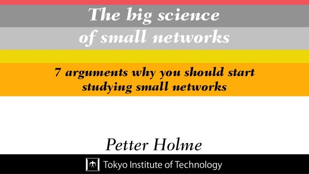 The big science of small networks Petter Holme 7 arguments why you should start studying small networks