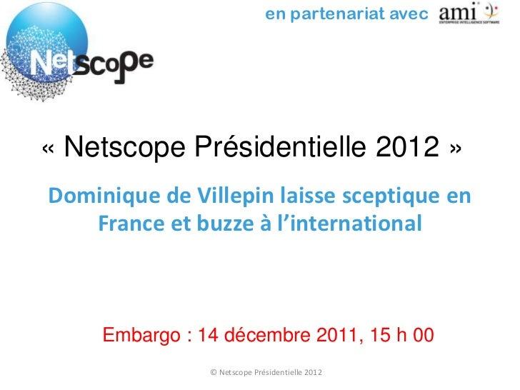 en partenariat avec« Netscope Présidentielle 2012 »Dominique de Villepin laisse sceptique en   France et buzze à l'interna...