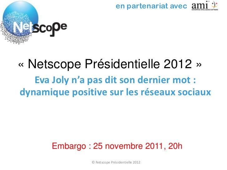 en partenariat avec« Netscope Présidentielle 2012 »   Eva Joly n'a pas dit son dernier mot :dynamique positive sur les rés...
