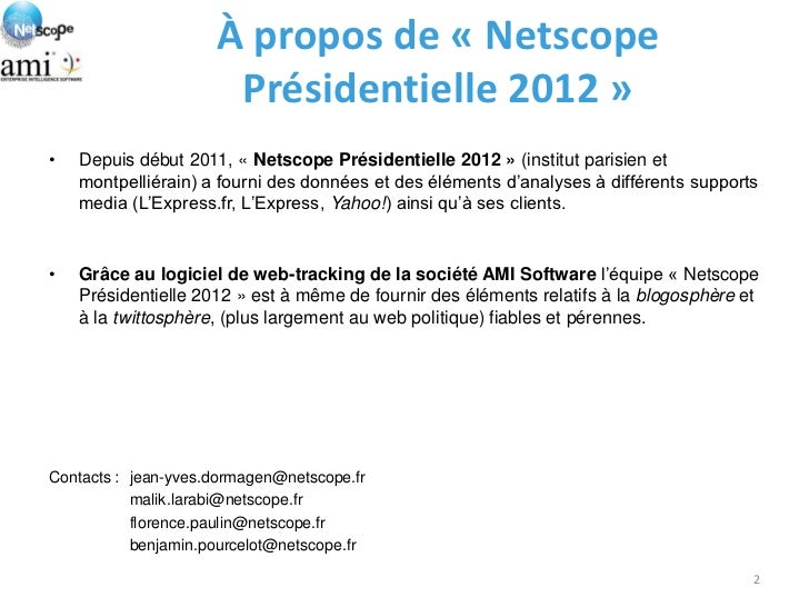 À propos de « Netscope                      Présidentielle 2012 »•   Depuis début 2011, « Netscope Présidentielle 2012 » (...