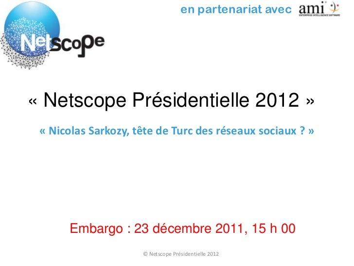 en partenariat avec« Netscope Présidentielle 2012 » « Nicolas Sarkozy, tête de Turc des réseaux sociaux ? »       Embargo ...
