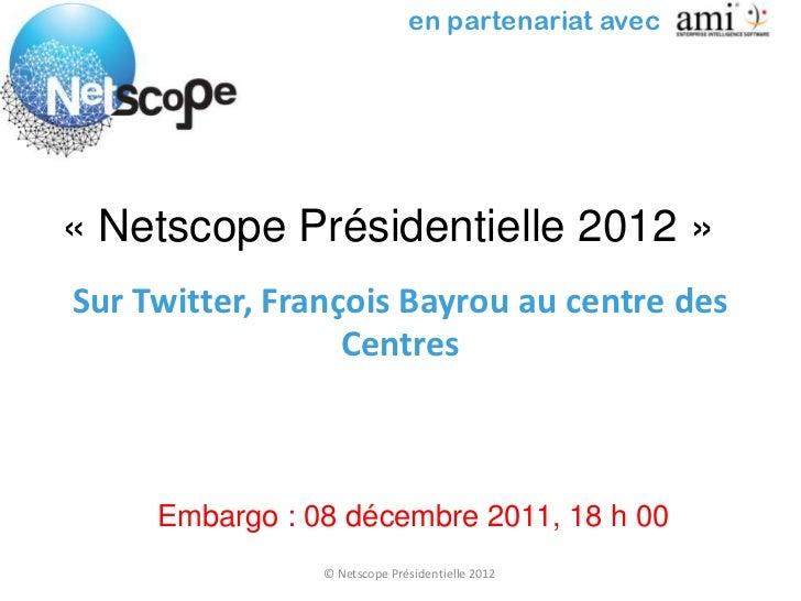 en partenariat avec« Netscope Présidentielle 2012 »Sur Twitter, François Bayrou au centre des                  Centres    ...