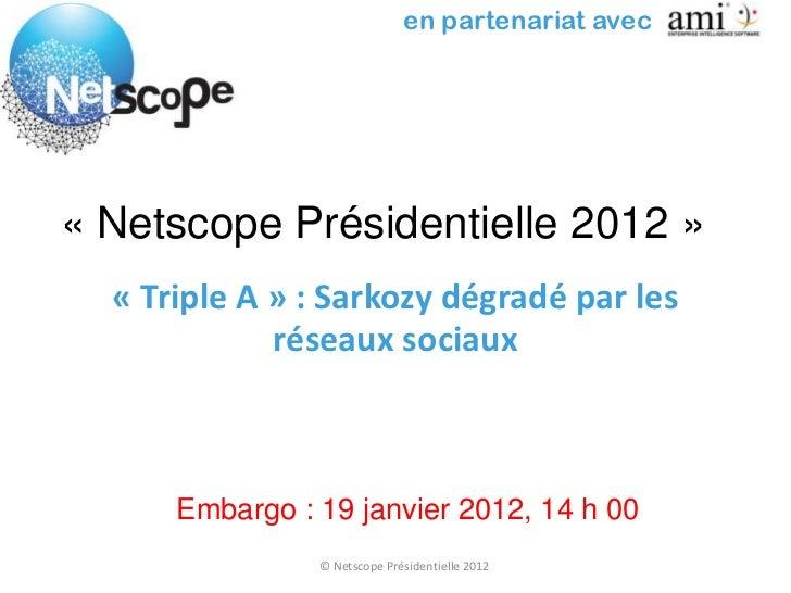 en partenariat avec« Netscope Présidentielle 2012 »  « Triple A » : Sarkozy dégradé par les             réseaux sociaux   ...