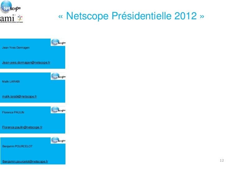 « Netscope Présidentielle 2012 »Jean-Yves DormagenJean-yves.dormagen@netscope.frMalik LARABImalik.larabi@netscope.frFloren...