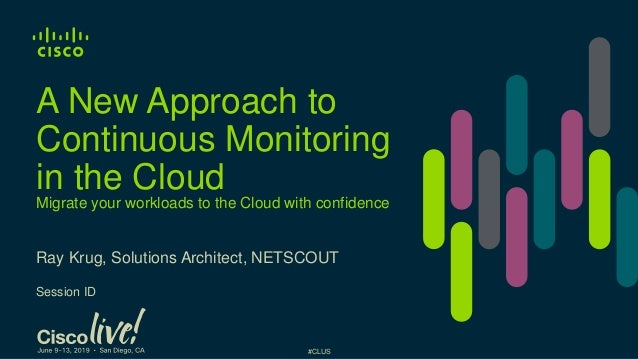 #CLUS Ray Krug, Solutions Architect, NETSCOUT Session ID Migrate your workloads to the Cloud with confidence A New Approac...