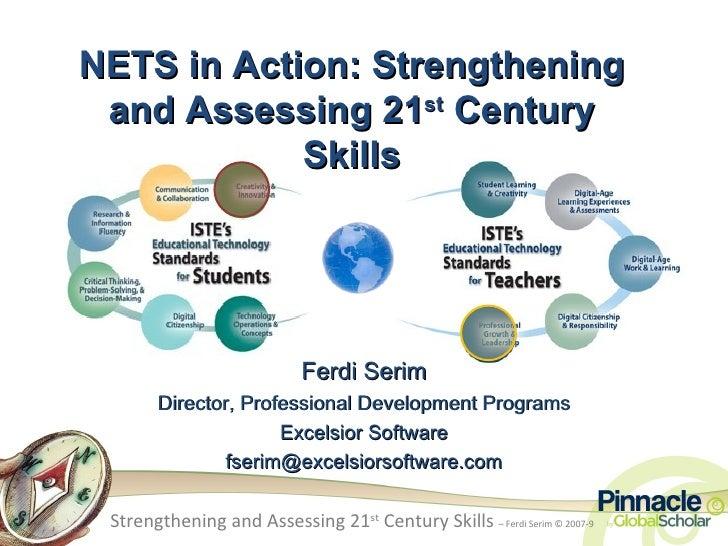 Strengthening and Assessing 21 st  Century Skills  – Ferdi Serim © 2007-9 NETS in Action: Strengthening and Assessing 21 s...
