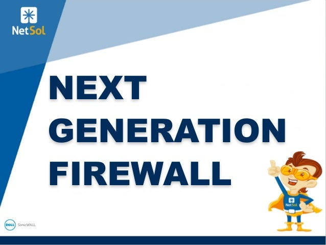1 NEXT GENERATION FIREWALL