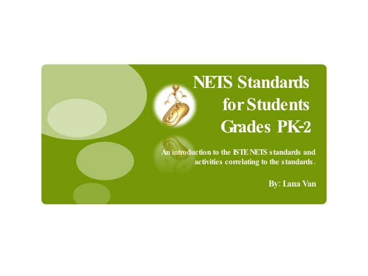 NETS Standards  for Students  Grades PK-2  <ul><li>An introduction to the ISTE NETS standards and </li></ul><ul><li>activi...