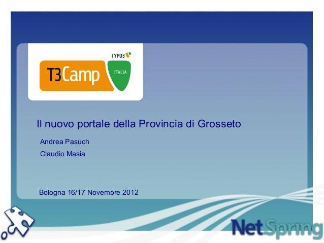 Il nuovo portale della Provincia di GrossetoAndrea PasuchClaudio MasiaBologna 16/17 Novembre 2012