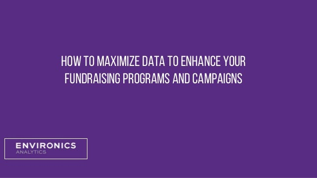 How to Maximize Data to Enhance Your Fundraising Programs and Campaigns